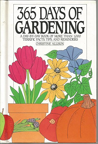 365 Days of Gardening: A Day-By-Day Book: Christine Allison