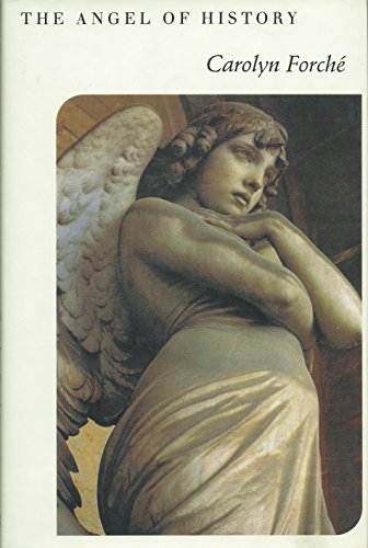 THE ANGEL OF HISTORY: Forche, Carolyn