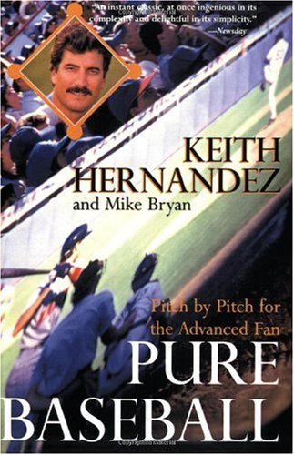 Pure Baseball: Pitch by Pitch for the Advanced Fan: Hernandez, Keith; Bryan, Mike