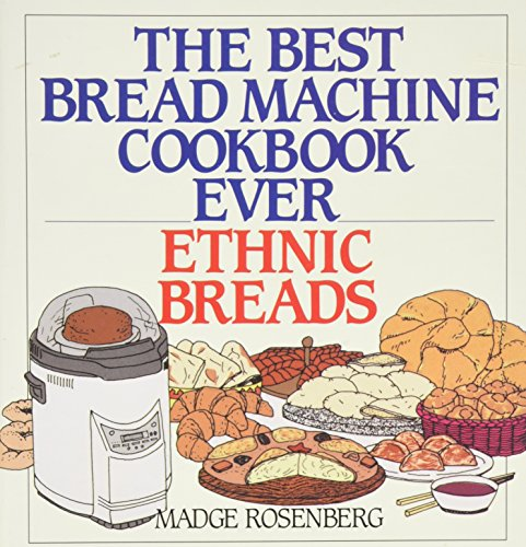 The Best Bread Machine Cookbook Ever: Ethnic Breads 9780060170936 Recipes for a wide variety of breads from every culture are accompanied by information on ingredients, evaluations of bread machines, an