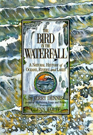 9780060170943: The Bird in the Waterfall: A Natural History of Oceans, Rivers, and Lakes