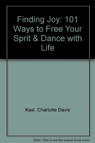 9780060170981: Finding Joy: 101 Ways to Free Your Sprit & Dance with Life