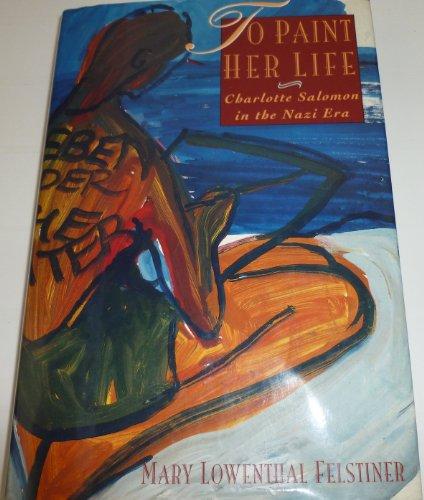 9780060171056: To Paint Her Life: Charlotte Salomon in the Nazi Era