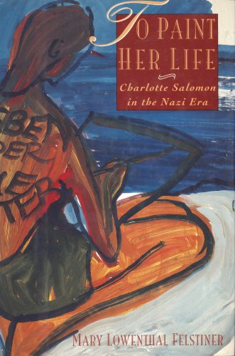 To Paint Her Life: Felstiner, Mary Lowenthal