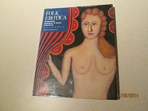 9780060171087: Folk Erotica: Celebrating Centuries of Erotic Americana