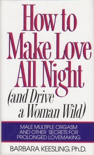 How to Make Love All Night and Drive a Woman Wild