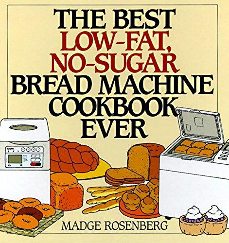 9780060171742: The Best Low-Fat, No-Sugar Bread Machine Cookbook Ever