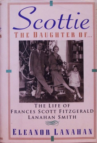 9780060171797: Scottie the Daughter Of...: The Life of Frances Scott Fitzgerald Lanahan Smith