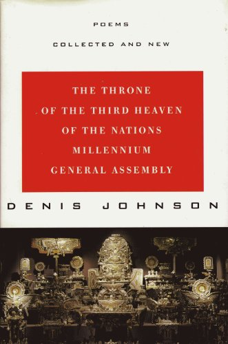 The Throne of the Third Heaven of the Nations Millennium General Assembly: Poems Collected and New (0060171804) by Denis Johnson