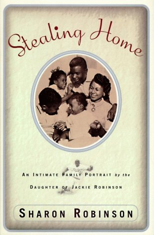 Stealing Home; An Intimate Family Portrait by the Daughter of Jackie Robinson: ROBINSON, Sharon