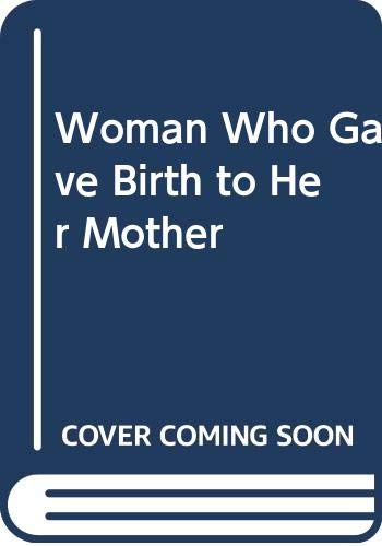 9780060171964: Woman Who Gave Birth to Her Mother