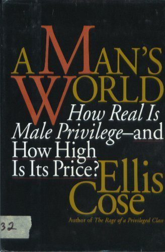 9780060172060: A Man's World: How Real Is Male Privilege - And How High Is Its Price?