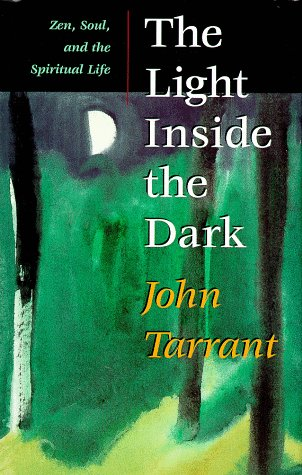 The Light Inside the Dark: Zen, Soul, and the Spiritual Life: Tarrant, John