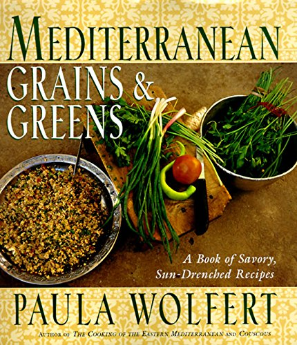 Mediterranean Grains and Greens: A Book of Savory, Sun-Drenched Recipes: Wolfert, Paula