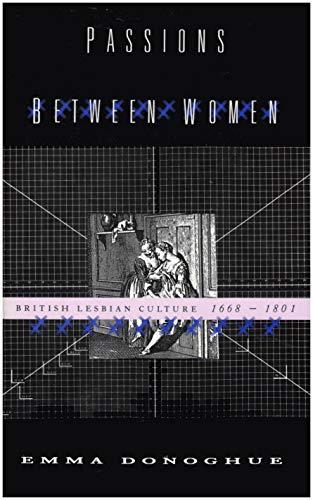 Passions Between Women: British Lesbian Culture 1668-1801 - Donoghue, Emma
