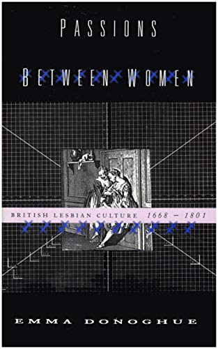 9780060172619: Passions Between Women. British Lesbian Culture 1668-1801.