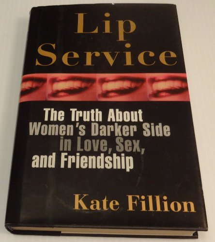 9780060172909: Lip Service: The Myth of Female Virtue in Love, Sex, and Friendship