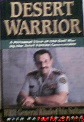 Desert Warrior: A Personal View of the Gulf War by the Joint Forces Commander: Khaled bin Sultan, ...