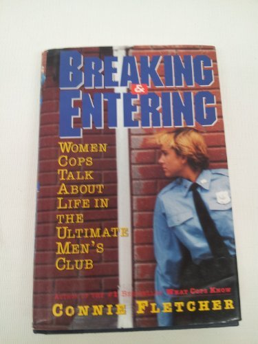 9780060173111: Breaking and Entering: Women Cops Talk About Life in the Ultimate Men's Club