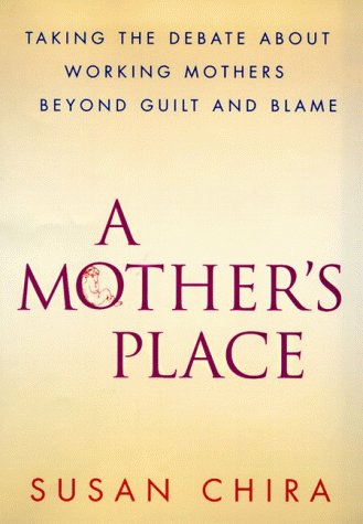 9780060173272: A Mother's Place : Taking the Debate About Working Mothers Beyond Guilt and Blame