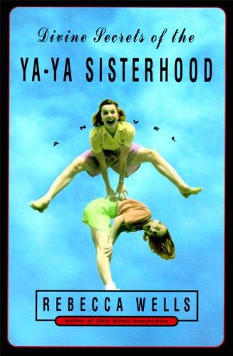 Divine Secrets of the Ya-Ya Sisterhood: Wells, Rebecca