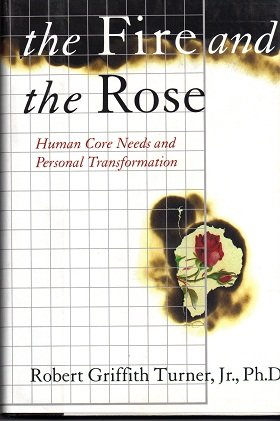 9780060173302: The Fire and the Rose: Human Core Needs and Personal Transformation
