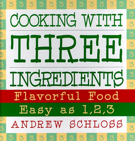 9780060173753: Cooking with Three Ingredients: Flavorful Food, Easy as 1, 2, 3