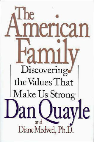 The American Family: Discovering the Values That Make Us Strong: Quayle, Dan; Medved, Diane