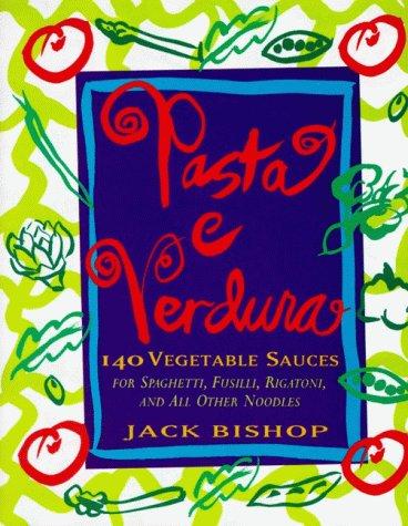 9780060174026: Pasta e Verdura: 140 Vegetable Sauces for Spaghetti, Fusilli, Rigatoni, and All Other Noodles