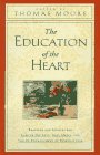 9780060174101: The Education of the Heart: Readings and Sources for Care of the Soul, Soul Mates, and the Re-Enchantment of Everyday Life