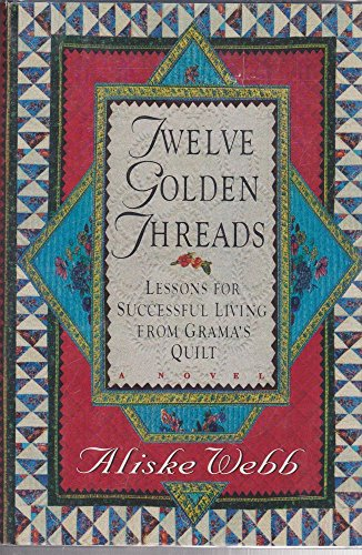 9780060174637: Twelve Golden Threads: Lessons for Successful Living from Grandma's Quilt