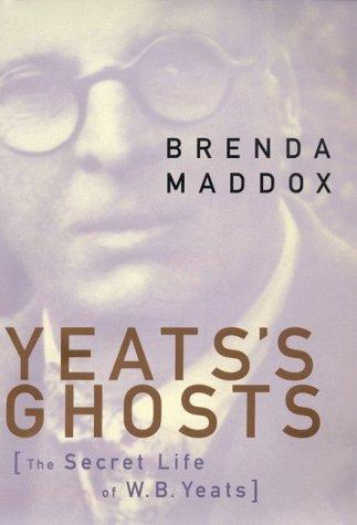 Yeat's Ghosts: The Secret Life of W.B.: Brenda Maddox