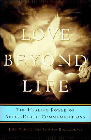 Love Beyond Life: Healing Power of After-Death: Joel W. Martin
