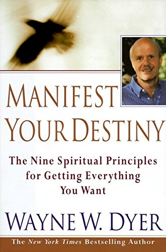 Manifest Your Destiny: Nine Spiritual Principles for: Wayne W. Dyer