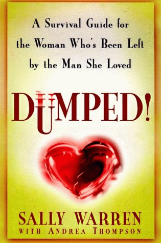 9780060175306: Dumped!: A Survival Guide for the Woman Who's Been Left by the Man She Loved