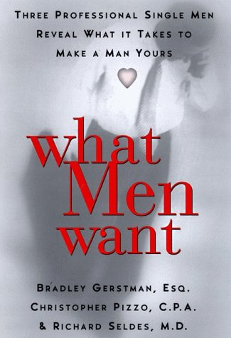 9780060175825: What Men Want: Three Professional Single Men Reveal to Women What It Takes to Make a Man Yours
