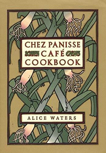 Chez Panisse Cafe Cookbook: Waters, Alice