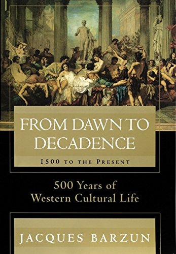 9780060175863: From Dawn to Decadence: 500 Years of Western Cultural Life : 1500 to the Present