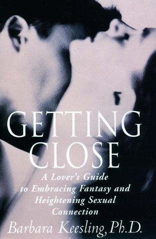 9780060175870: Getting Close: A Lover's Guide to Embracing Fantasy and Heightening Sexual Connection