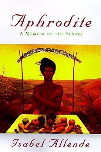 Aphrodite: A Memoir of the Senses: Allende, Isabel