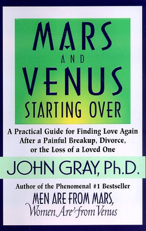 9780060175986: Mars and Venus Starting Over: A Practical Guide for Finding Love Again after a Painful Breakup, Divorce, or the Loss of a Loved One