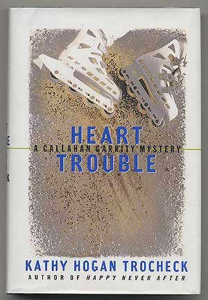 Heart Trouble: A Callahan Garrity Mystery: Kathy Hogan Trocheck