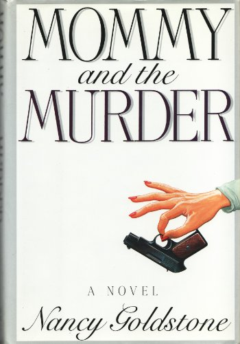 Mommy and the Murder: A Novel: Goldstone, Nancy