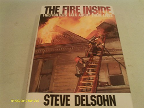9780060176655: The Fire Inside: Firefighters Talk About Their Lives