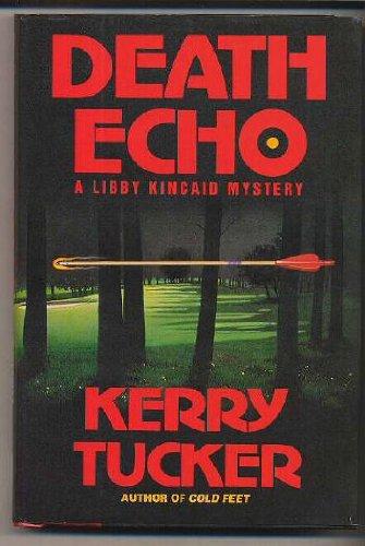 Death Echo: A Libby Kincaid Mystery: Tucker, Kerry