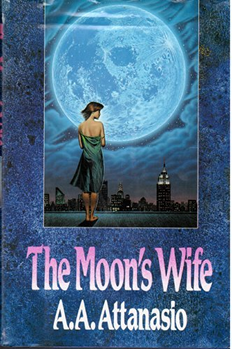 THE MOON'S WIFE: Attanasio, A. A.