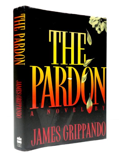 The Pardon: A Novel: Grippando, James; Grippando, James