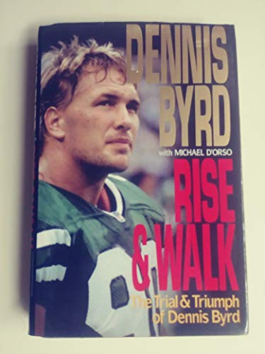 9780060177836: Rise and Walk: The Trial and Triumph of Dennis Byrd