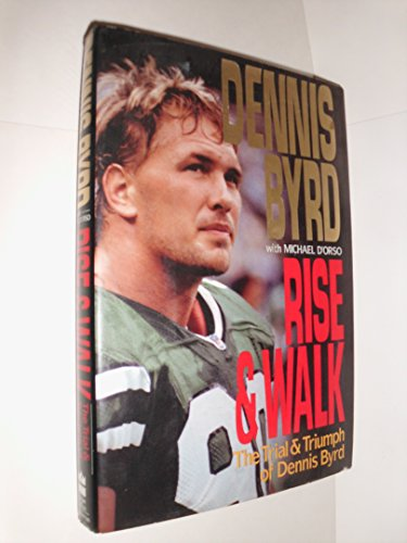 Rise & Walk: the Trial & Triumph of Dennis Byrd
