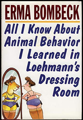 9780060177881: All I Know About Animal Behavior I Learned in Loehmann's Dressing Room